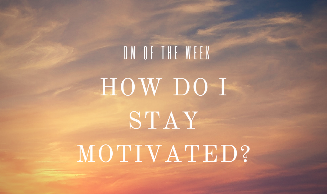 DM of the Week: How Do I Stay Motivated?