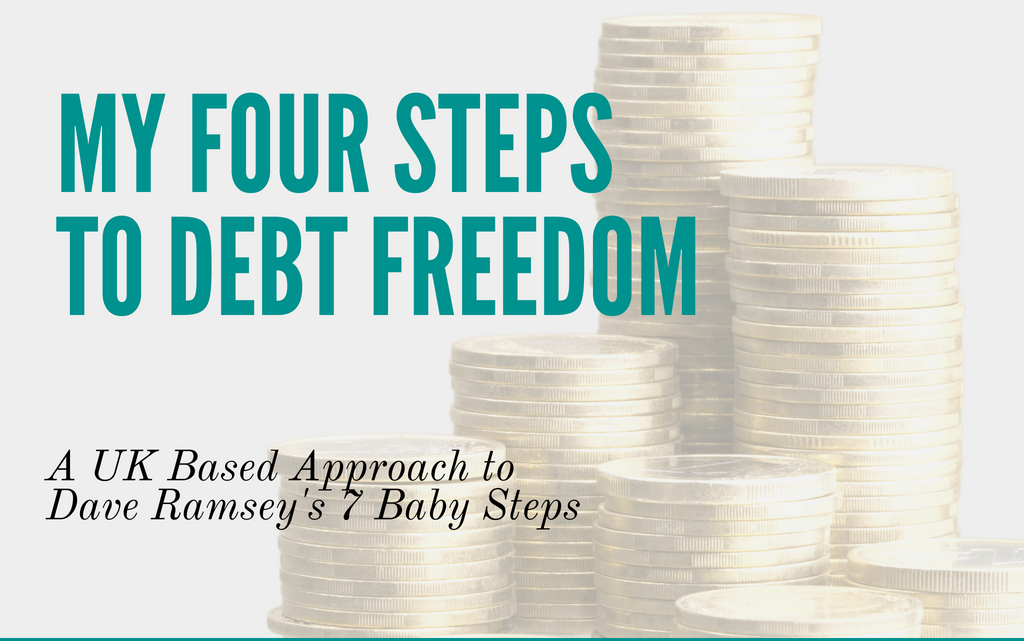 My Four Steps to Debt Freedom (A UK Based Approach to Dave Ramsey's 7 Baby Steps)
