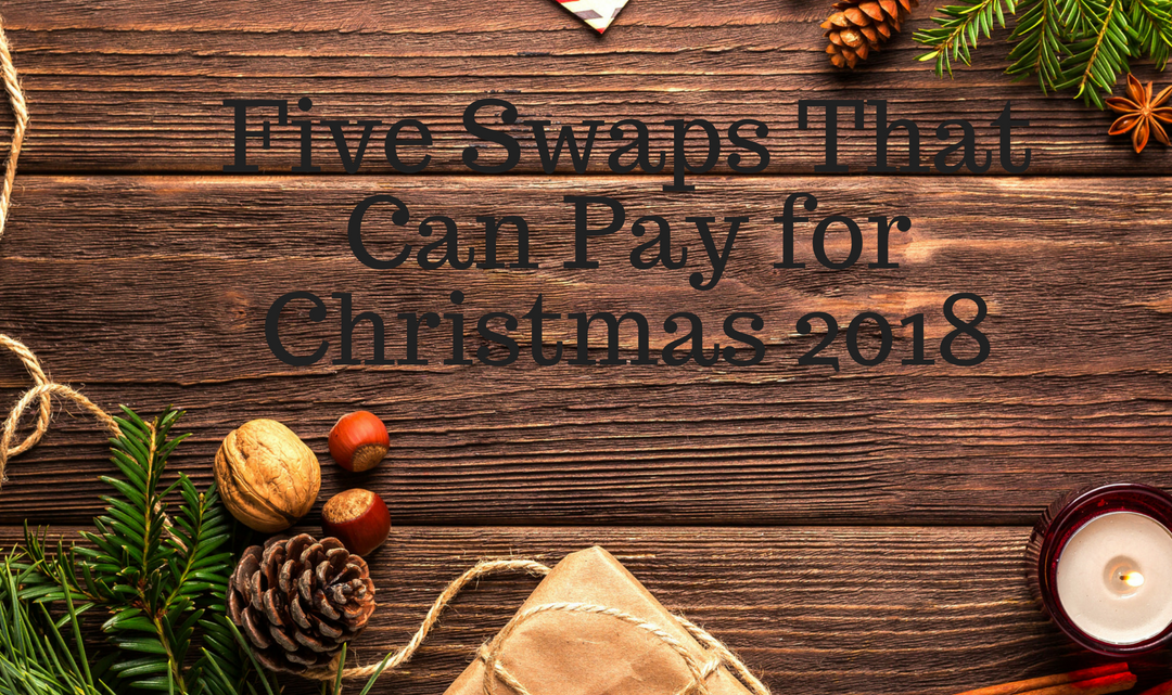 Five Swaps That Can Pay for Christmas 2018