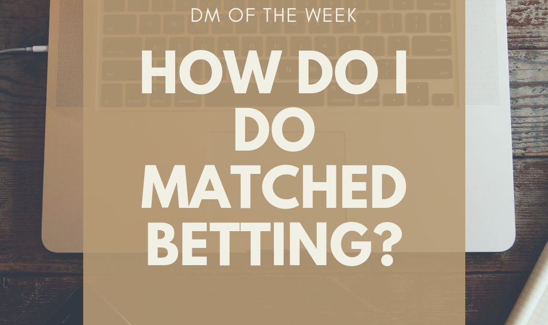 DM of the Week: How Do I Do Matched Betting?