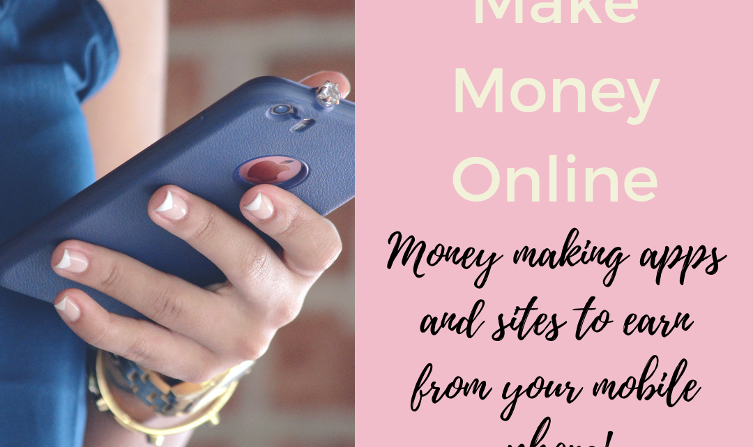 Make Money Online: Money making apps and sites to earn from your mobile phone!