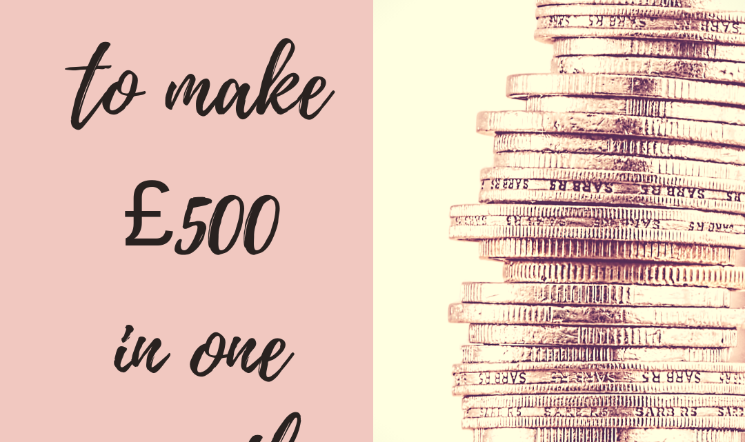 How to Make £500 In One Month