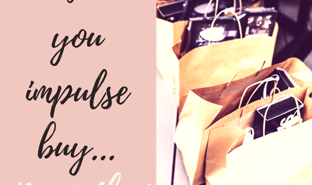 Before You Impulse Buy… Read This
