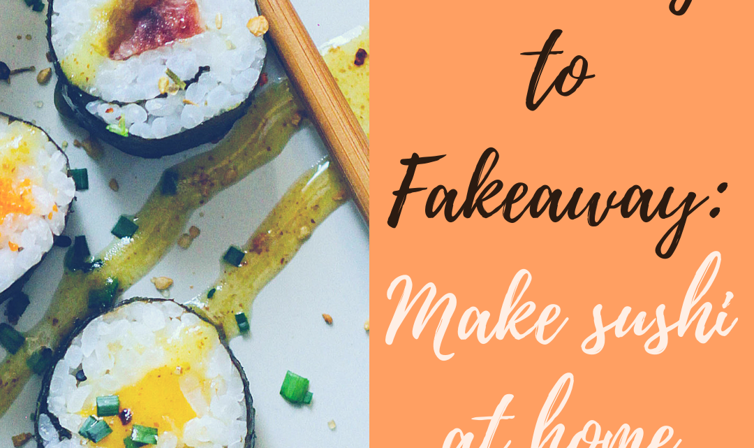 Takeaway to Fakeaway: Make Sushi at Home