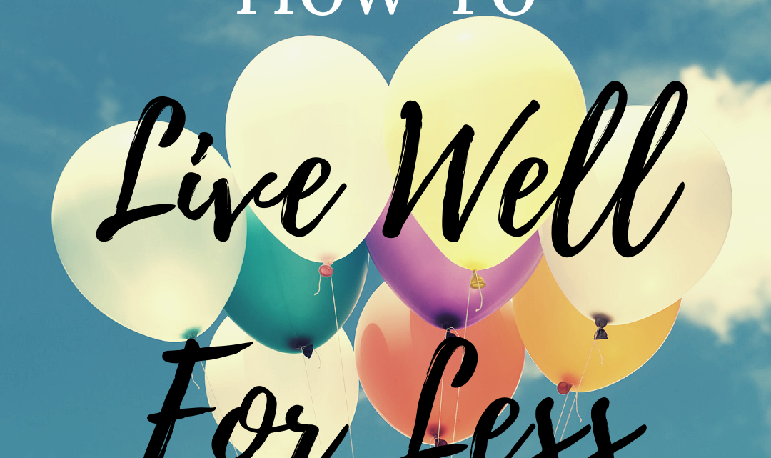 How to Live Well For Less: Enjoying Life on a Budget