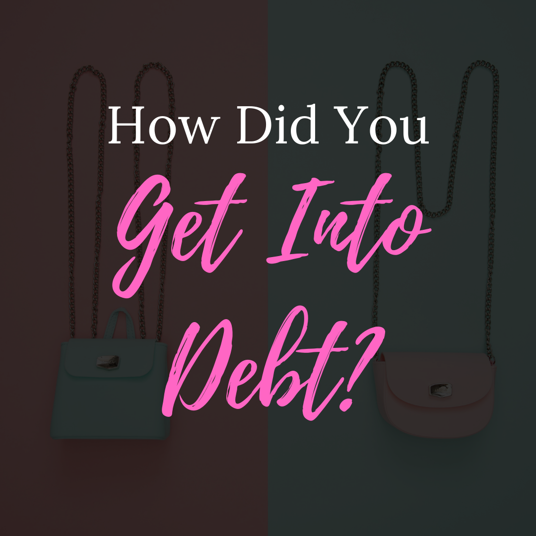 How did you get into debt