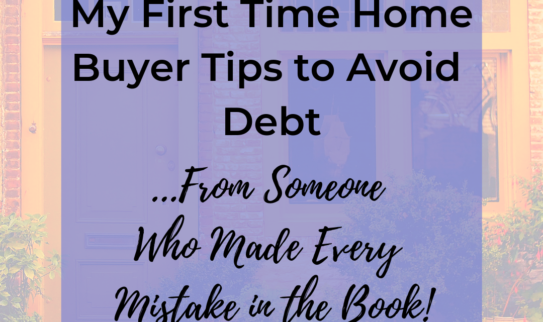 My First Time Home Buyer Tips to Avoid Debt
